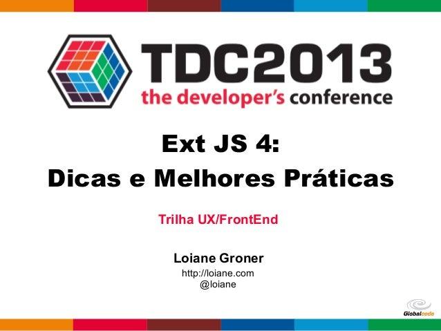 Trilha UX/FrontEnd Loiane Groner http://loiane.com @loiane Ext JS 4: Dicas e Melhores Práticas