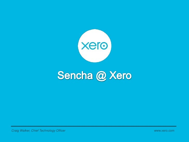 Sencha @ Xero<br />Craig Walker, Chief Technology Officer<br />www.xero.com<br />