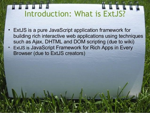 Introduction: What is ExtJS?• ExtJS is a pure JavaScript application framework for  building rich interactive web applicat...