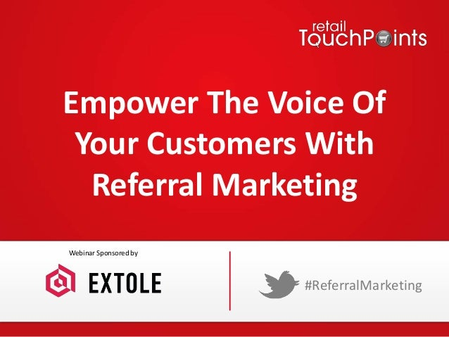 Empower The Voice Of Your Customers With Referral Marketing #ReferralMarketing Webinar Sponsored by