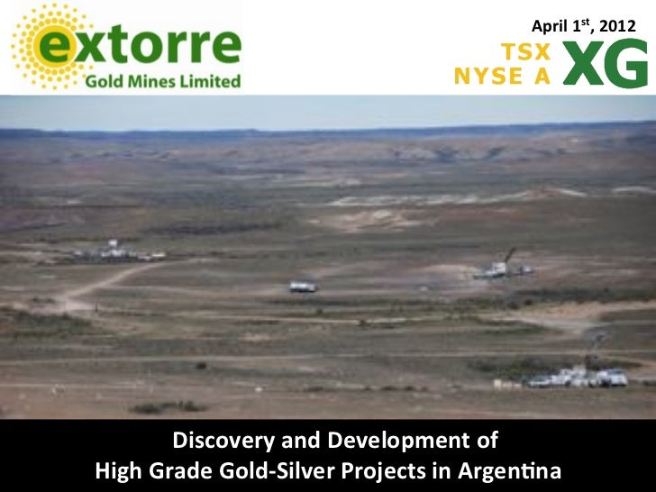 April*1st,*2012       Discovery*and*Development*of**High*Grade*Gold7Silver*Projects*in*Argen<na*
