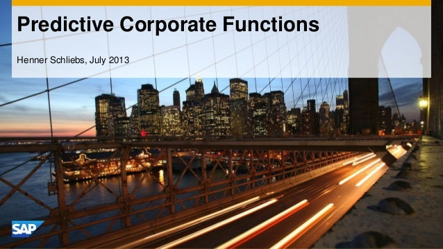 Predictive Corporate Functions Henner Schliebs, July 2013