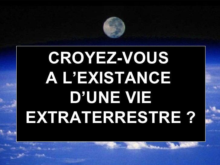 CROYEZ-VOUS  A L'EXISTANCE  D'UNE VIE EXTRATERRESTRE ? Cliquez pour avancer