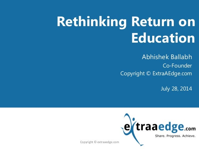 <Title Goes here>Rethinking Return on Education Abhishek Ballabh Co-Founder Copyright © ExtraAEdge.com July 28, 2014 Copyr...