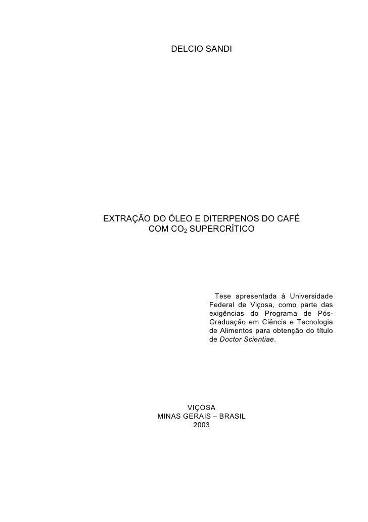 DELCIO SANDI     EXTRAÇÃO DO ÓLEO E DITERPENOS DO CAFÉ         COM CO2 SUPERCRÍTICO                            Tese aprese...