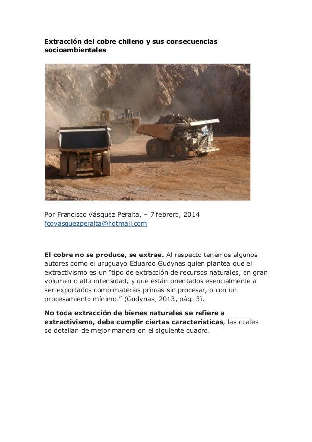 Extracción del cobre chileno y sus consecuencias socioambientales  Por Francisco Vásquez Peralta, – 7 febrero, 2014 fcovas...