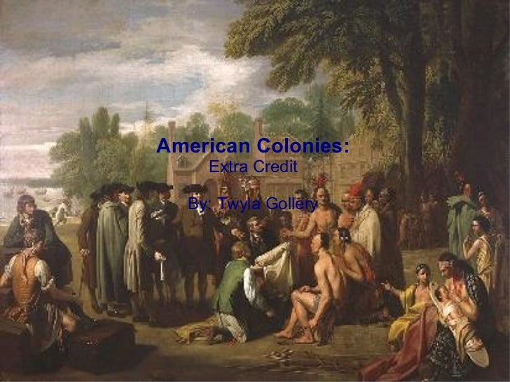 American Colonies: Extra Credit By: Twyla Gollery