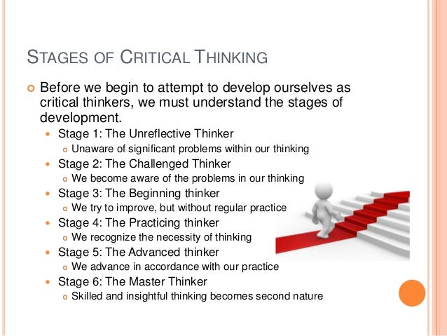 stages of critical thinking unreflective thinker The thinker charles kilbarger ar4540 october these stages are the unreflective thinker stages of critical thinking stage description the first stage is.