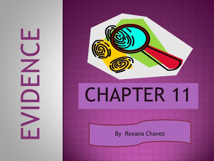 CHAPTER 11 By  Roxana Chavez EVIDENCE