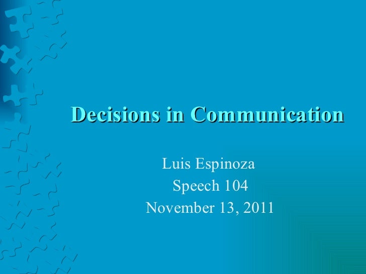 Decisions in Communication Luis Espinoza  Speech 104 November 13, 2011