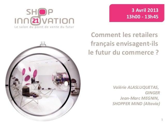 3 Avril 2013              13h00 - 13h45 Comment les retailers français envisagent-ilsle futur du commerce ?        Valérie...