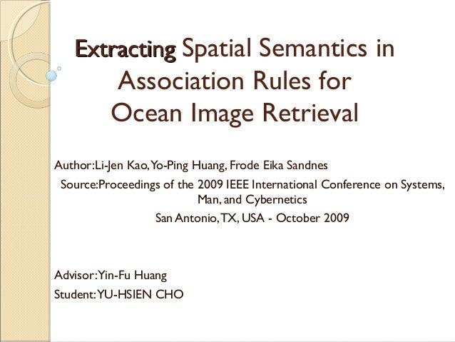 Extracting Spatial Semantics in          Association Rules for          Ocean Image RetrievalAuthor:Li-Jen Kao,Yo-Ping Hua...
