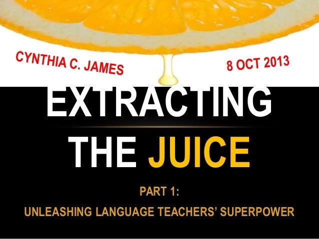 PART 1: UNLEASHING LANGUAGE TEACHERS' SUPERPOWER EXTRACTING THE JUICE