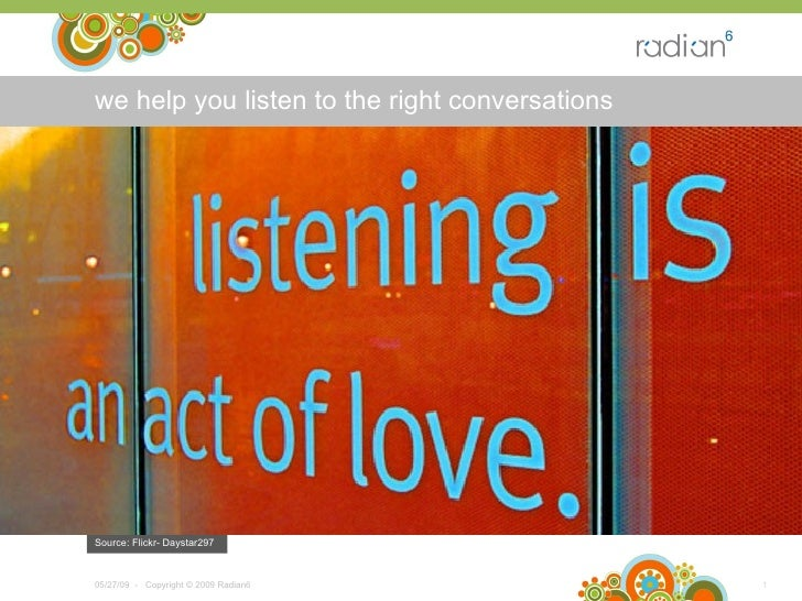 we help you listen to the right conversations 06/10/09 -  Copyright © 2009 Radian6  Source: Flickr- Daystar297