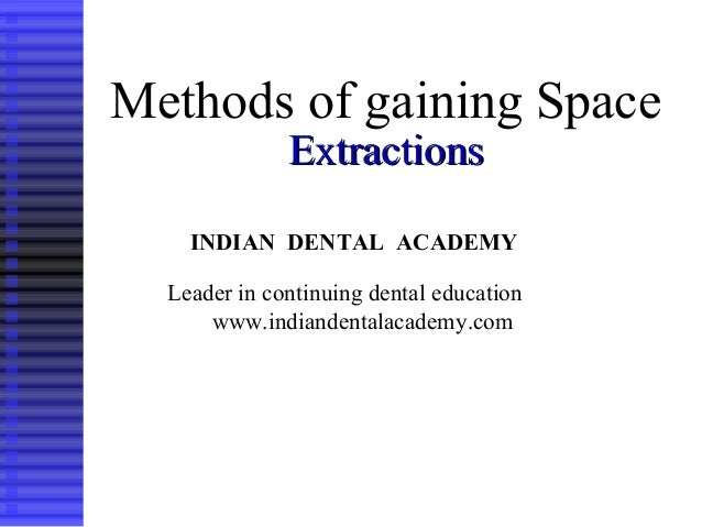 1 Methods of gaining Space ExtractionsExtractions INDIAN DENTAL ACADEMY Leader in continuing dental education www.indiande...