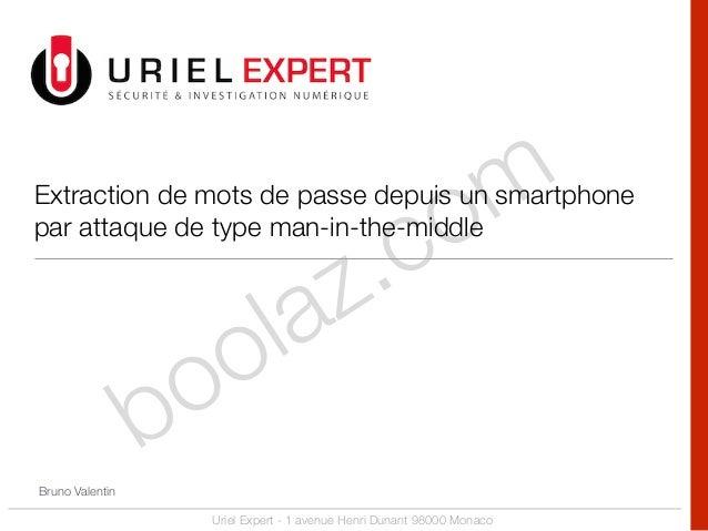 boolaz.com Uriel Expert - 1 avenue Henri Dunant 98000 Monaco Extraction de mots de passe depuis un smartphone par attaque ...