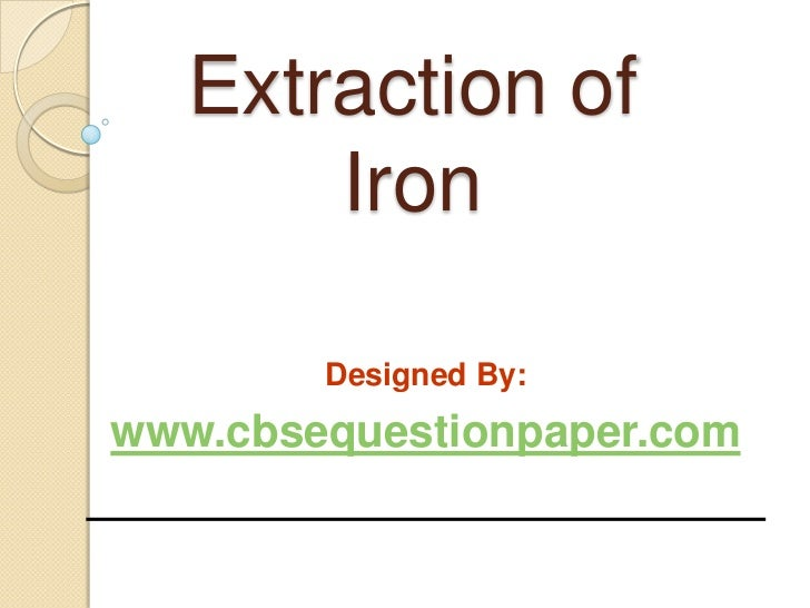 Extraction of        Iron          Designed By: www.cbsequestionpaper.com