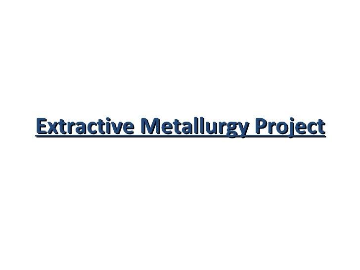 Extractive Metallurgy Project