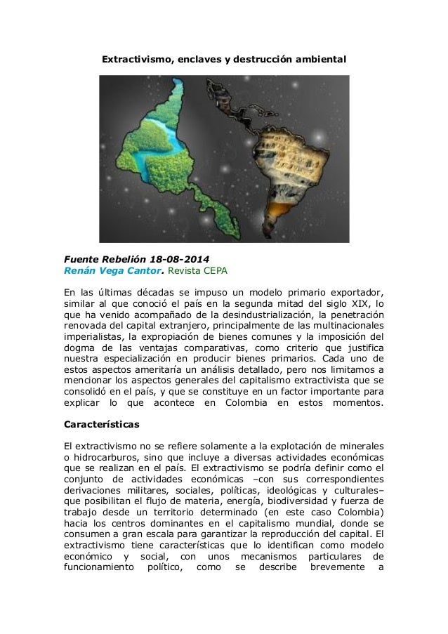 Extractivismo, enclaves y destrucción ambiental Fuente Rebelión 18-08-2014 Renán Vega Cantor. Revista CEPA En las últimas ...