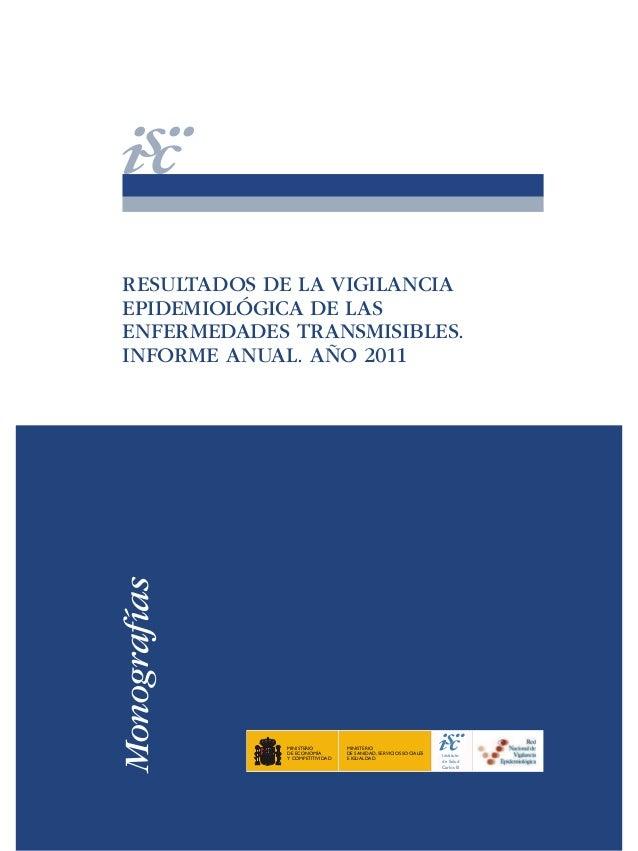 Monografías  RESULTADOS DE LA VIGILANCIA EPIDEMIOLÓGICA DE LAS ENFERMEDADES TRANSMISIBLES. INFORME ANUAL. AÑO 2011  MINIST...