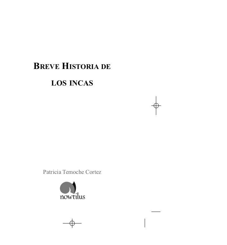 BREVE HISTORIA DE      LOS INCAS       Patricia Temoche Cortez