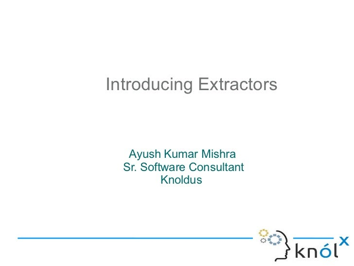Introducing Extractors   Ayush Kumar Mishra  Sr. Software Consultant          Knoldus