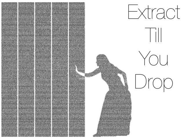 Extract till you drop