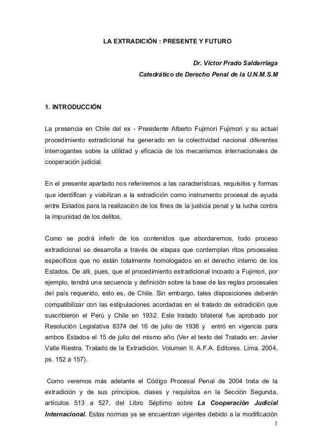 1 LA EXTRADICIÓN : PRESENTE Y FUTURO Dr. Víctor Prado Saldarriaga Catedrático de Derecho Penal de la U.N.M.S.M 1. INTRODUC...