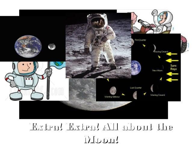 Extra! Extra! All about theExtra! Extra! All about the Moon!Moon!