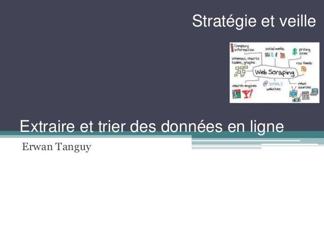 Extraire et trier des données en ligne Erwan Tanguy Stratégie et veille