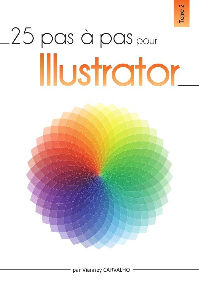 25 pas à pas pour Illustrator - 1 - par Vianney CARVALHO 25 pas à paspour Tome2