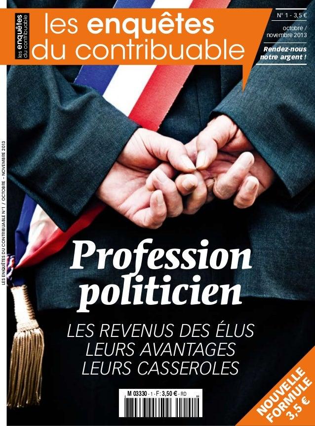 octobre/ novembre 2013  Rendez-nous notre argent !  Profession politicien Les revenus des élus Leurs avantages Leurs cas...