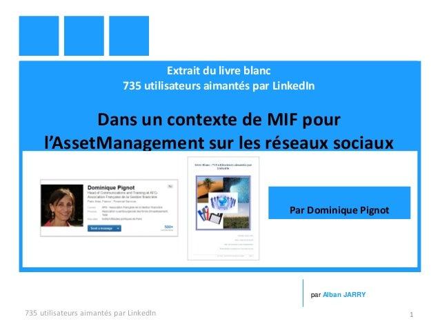 Extrait du livre blanc 735 utilisateurs aimantés par LinkedIn Dans un contexte de MIF pour l'AssetManagement sur les résea...