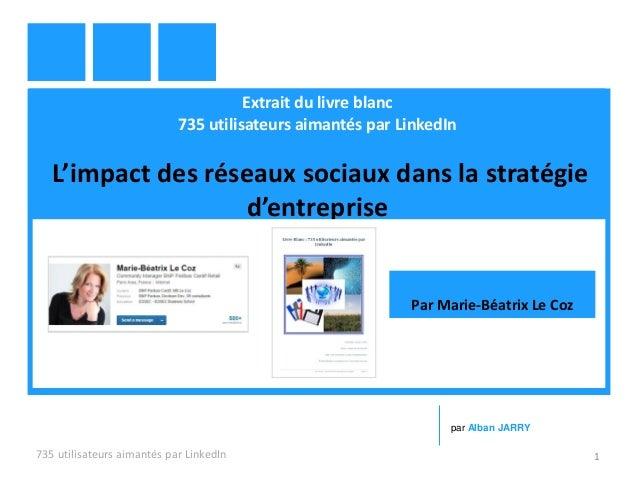 Extrait du livre blanc 735 utilisateurs aimantés par LinkedIn L'impact des réseaux sociaux dans la stratégie d'entreprise ...