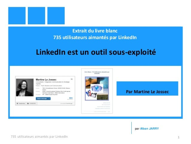Extrait du livre blanc 735 utilisateurs aimantés par LinkedIn LinkedIn est un outil sous-exploité 735 utilisateurs aimanté...