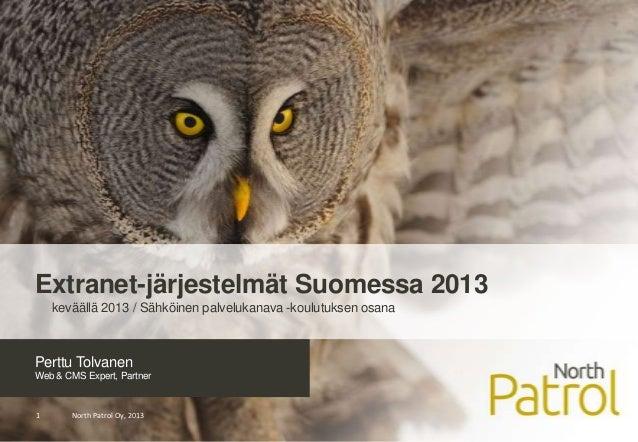 Perttu TolvanenWeb & CMS Expert, PartnerNorth Patrol Oy, 20131Extranet-järjestelmät Suomessa 2013keväällä 2013 / Sähköinen...