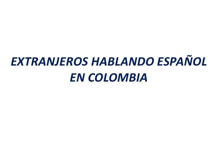 Extranjeros hablando espanol_en_colombia