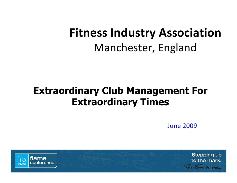 Fitness Industry Association             Manchester, England   Extraordinary Club Management For        Extraordinary Time...