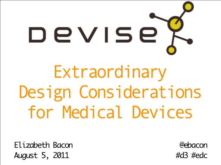ExtraordinaryDesign Considerations for Medical DevicesElizabeth Bacon    @ebaconAugust 5, 2011    #d3 #edc