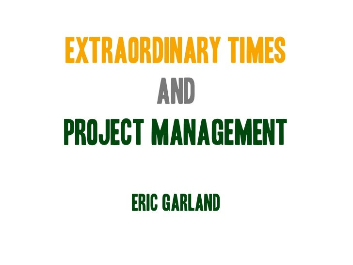 EXTRAORDINARY TIMES        ANDPROJECT MANAGEMENT     ERIC GARLAND