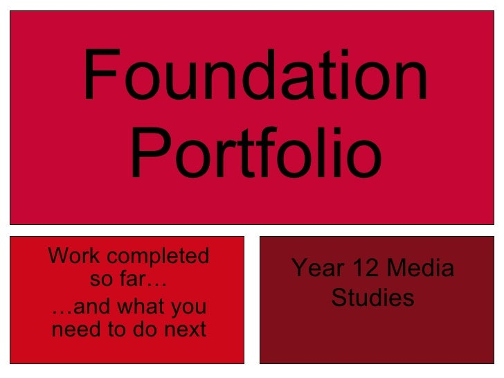 Foundation Portfolio Work completed so far… … and what you need to do next Year 12 Media Studies