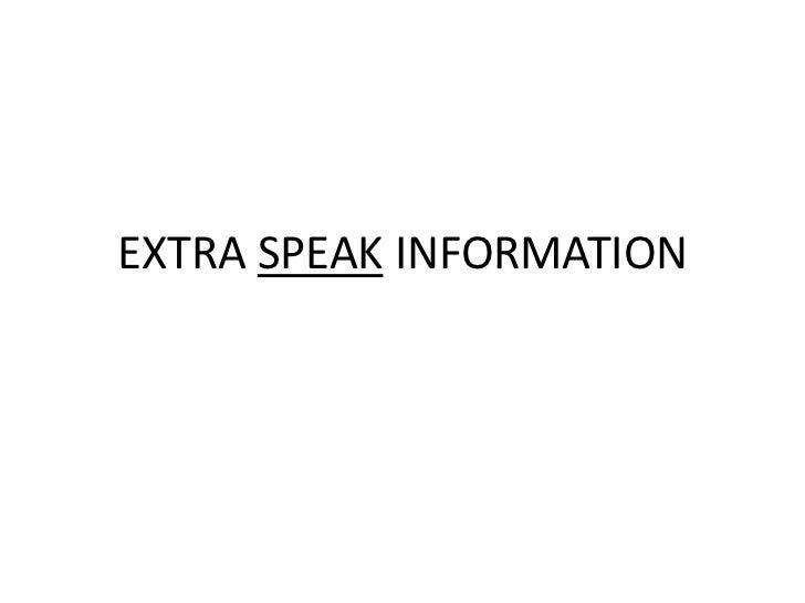 EXTRA SPEAK INFORMATION<br />