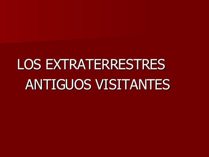 <ul><li>LOS EXTRATERRESTRES  </li></ul><ul><li>ANTIGUOS VISITANTES </li></ul>