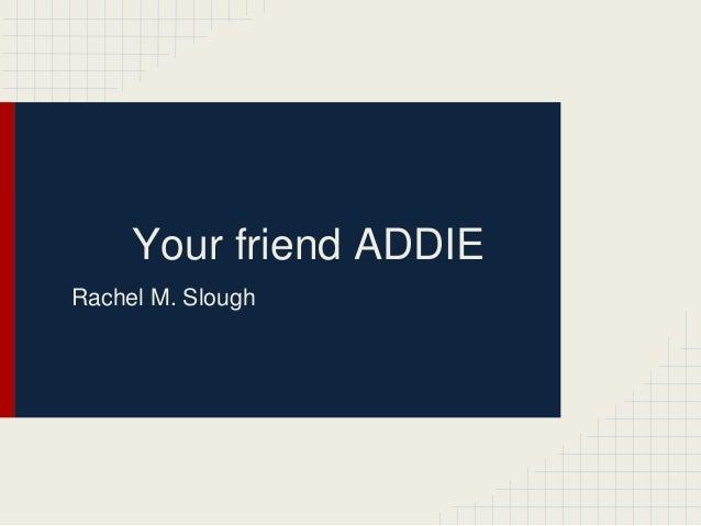Your friend ADDIERachel M. Slough