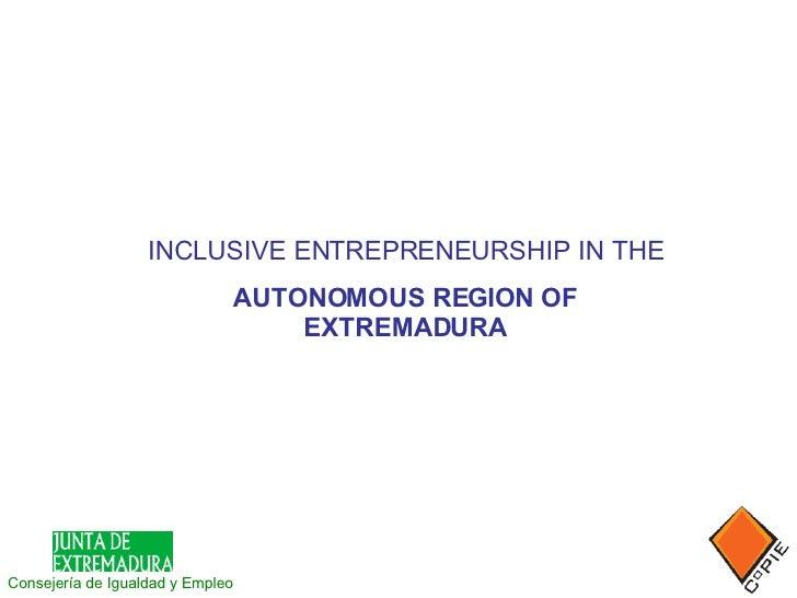 Consejería de Igualdad y Empleo   INCLUSIVE ENTREPRENEURSHIP IN THE AUTONOMOUS REGION OF EXTREMADURA