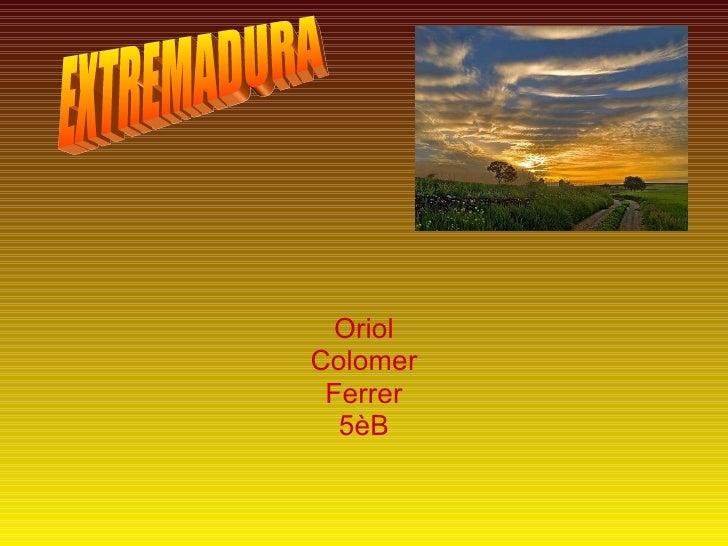 Oriol Colomer Ferrer 5èB EXTREMADURA