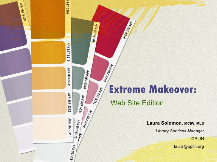 Extreme Makeover: Web Site Edition Laura Solomon,  MCIW, MLS Library Services Manager OPLIN [email_address]