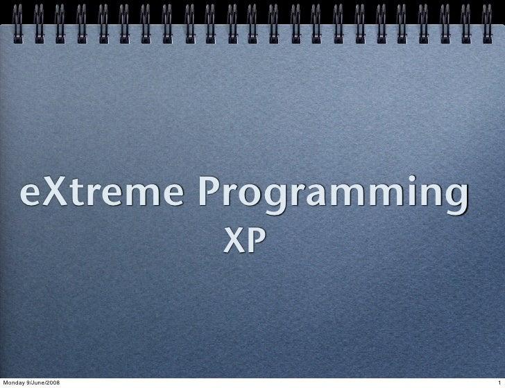 eXtreme Programming                      XP   Monday 9/June/2008        1