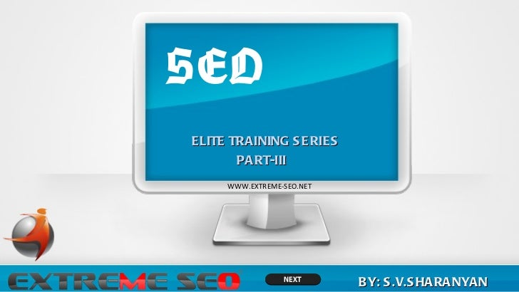 SEO ELITE TRAINING SERIES PART-III BY: S.V.SHARANYAN WWW.EXTREME-SEO.NET