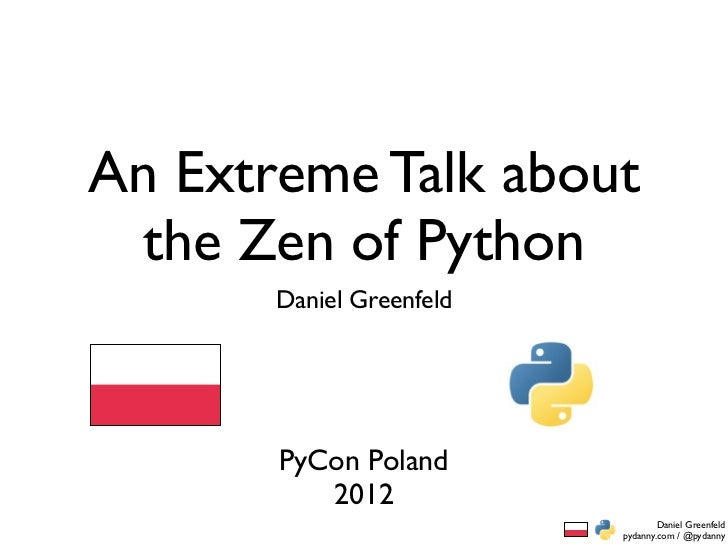 An Extreme Talk about the Zen of Python       Daniel Greenfeld       PyCon Poland          2012                           ...